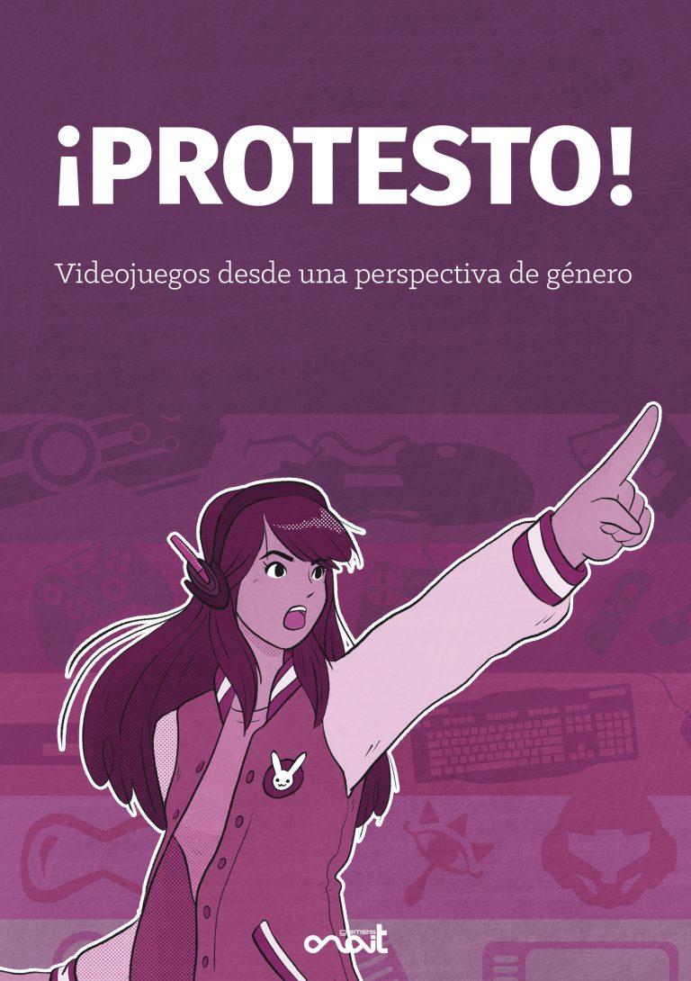 ¡Protesto!, el primer libro de game studies en castellano con perspectiva de género, se publica el 7 de diciembre