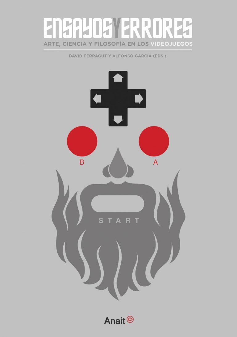 La Editorial AnaitGames publica un nuevo título: Ensayos y errores. Arte, ciencia y filosofía en los videojuegos